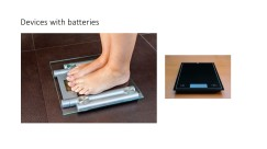 Devices with batteries
